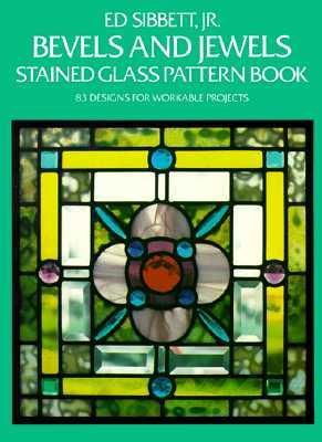 Bevels and Jewels Stained Glass Pattern Book: 83 Designs for Workable Projects (Dover Stained Glass Instruction), Sibbett Jr., Ed