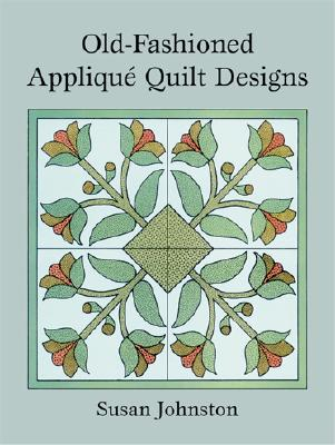 Old-Fashioned Appliqué Quilt Designs (Dover Design Library), Johnston, Susan
