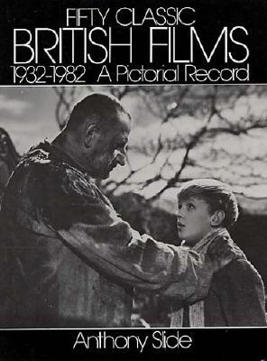 Image for Fifty Classic British Films, 1932-1982: A Pictorial Record