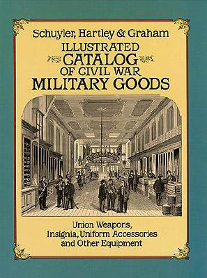 Image for Illustrated Catalog of Civil War Military Goods: Union Army Weapons, Insignia, Uniform Accessories, and Other Equipment