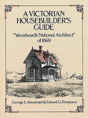 VICTORIAN HOUSEBUILDER'S GUIDE, GEORGE E. WOODWARD