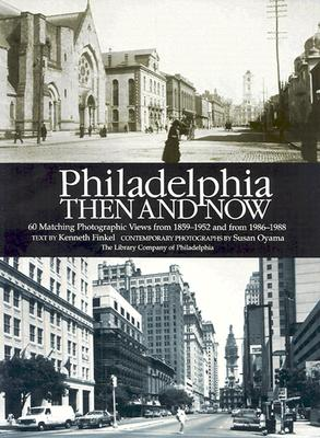 Philadelphia Then and Now : 60 Sites Photographed in the Past and Present, Finkel, Kenneth