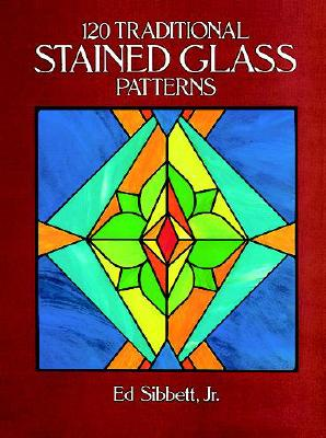 120 Traditional Stained Glass Patterns (Dover Stained Glass Instruction), Sibbett Jr., Ed