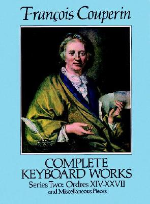 Complete Keyboard Works, Series Two: Ordres XIV-XXVII and Miscellaneous Pieces (Dover Music for Piano), Couperin, Francois; Classical Piano Sheet Music