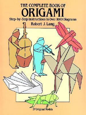 Image for Complete Book of Origami : Step-By-Step Instructions in over 1000 Diagrams/37 Original Models