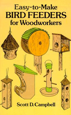 Easy-to-Make Bird Feeders for Woodworkers (Dover Woodworking), Campbell, Scott D.