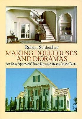 Image for MAKING DOLLHOUSES AND DIORAMAS : AN EASY APPROACH USING KITS AND READY-MADE PARTS