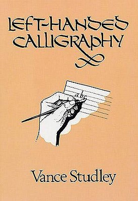 Left-Handed Calligraphy (Lettering, Calligraphy, Typography), Studley, Vance