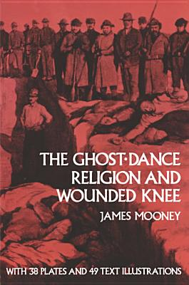 The Ghost-Dance Religion and Wounded Knee (Native American), James Mooney