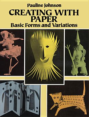 Creating with Paper: Basic Forms and Variations (Other Paper Crafts), Johnson, Pauline