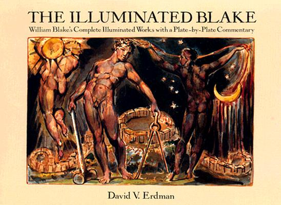 The Illuminated Blake: William Blake's Complete Illuminated Works with a Plate-by-Plate Commentary, David V. Erdman
