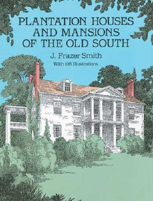 Image for PLANTATION HOUSES AND MANSIONS OF THE OLD SOUTH WITH 116 ILLUSTRATIONS