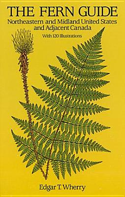 The Fern Guide: Northeastern and Midland United States and Adjacent Canada, Wherry, Edgar T.
