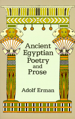 Ancient Egyptian Poetry and Prose, Erman, Adolf
