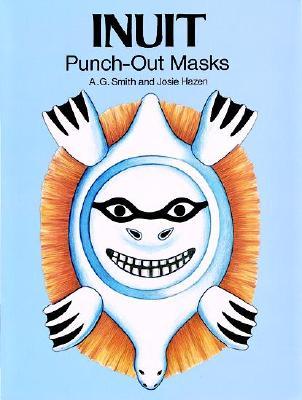 Inuit Punch-Out Masks, Smith, A. G.; Hazen, Josie