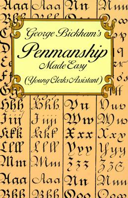 George Bickham's Penmanship Made Easy (Young Clerks Assistant), Bickham, George