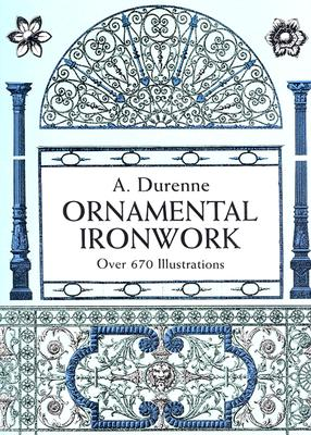 Ornamental Ironwork: Over 670 Illustrations (Dover Pictorial Archive), Durenne, A.