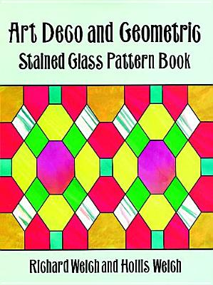Art Deco and Geometric Stained Glass Pattern Book (Dover Stained Glass Instruction), Welch, Richard; Welch, Hollis