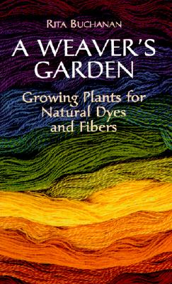 Image for A Weaver's Garden: Growing Plants for Natural Dyes and Fibers