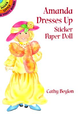 Amanda Dresses Up Sticker Paper Doll (Dover Little Activity Books Paper Dolls), Beylon, Cathy