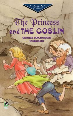 The Princess and the Goblin (Dover Juvenile Classics), George MacDonald,Children's Classics