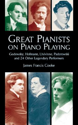 Great Pianists on Piano Playing: Godowsky, Hofmann, Lhevinne, Paderewski and 24 Other Legendary Performers (Dover Books on Music), Cooke, James Francis