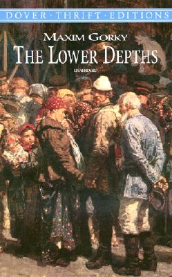 The Lower Depths (Dover Thrift Editions), Maxim Gorky