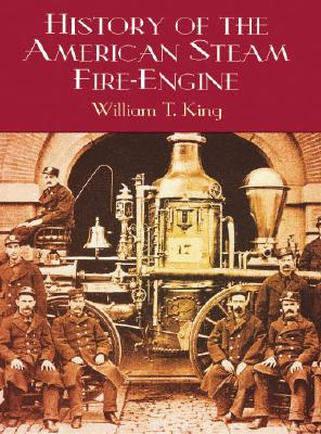 History of the American Steam Fire-Engine, William T. King