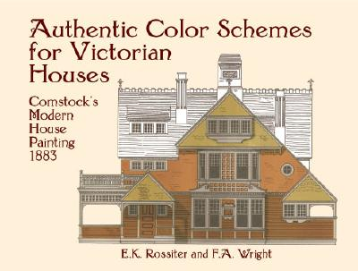 Image for Authentic Color Schemes for Victorian Houses: Comstock's Modern House Painting, 1883 (Dover Architecture)