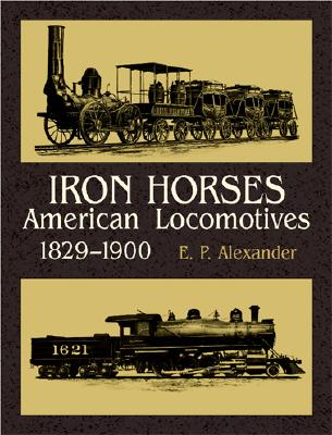 Image for Iron Horses: American Locomotives 1829-1900