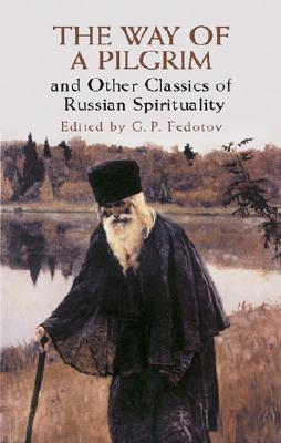 The Way of a Pilgrim and Other Classics of Russian Spirituality (Dover Books on Western Philosophy)
