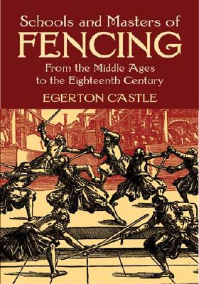 Schools and Masters of Fencing: From the Middle Ages to the Eighteenth Century (Dover Military History, Weapons, Armor), Castle, Egerton