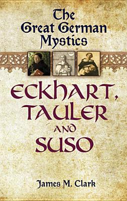 Image for The Great German Mystics: Eckhart, Tauler and Suso (Dover Books on Western Philosophy)