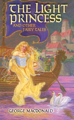 The Light Princess And Other Fairy Tales, MacDonald, George; MacDonald, Greville [editor]