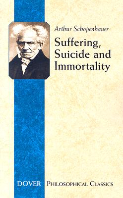 Image for Suffering, Suicide and Immortality: Eight Essays from The Parerga (The Incidentals) (Philosophical Classics)