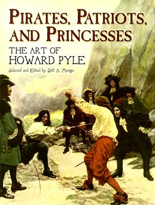 Pirates, Patriots, and Princesses: The Art of Howard Pyle (Dover Fine Art, History of Art), Howard Pyle