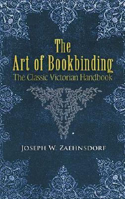 The Art of Bookbinding: The Classic Victorian Handbook (Dover Craft Books), Joseph W. Zaehnsdorf
