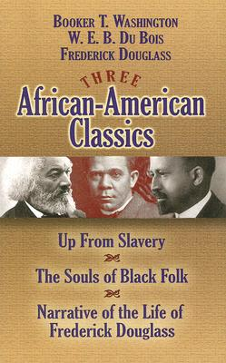 Image for Three African-American Classics: Up from Slavery, The Souls of Black Folk and Narrative of the Life of Frederick Douglass