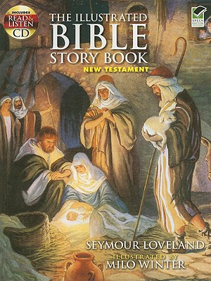 The Illustrated Bible Story Book -- New Testament: Includes a Read-and-Listen CD (Listen & Learn Series), Seymour Loveland