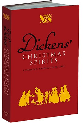 Dickens' Christmas Spirits: A Christmas Carol and Other Tales, Charles Dickens