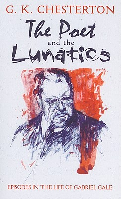 The Poet and the Lunatics: Episodes in the Life of Gabriel Gale, G. K. Chesterton