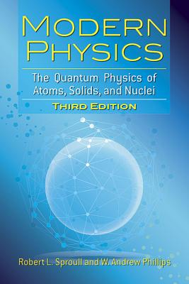 Modern Physics: The Quantum Physics of Atoms, Solids, and Nuclei: Third Edition (Dover Books on Physics), Sproull, Robert L.; Phillips, W. Andrew