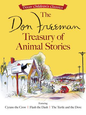 The Don Freeman Treasury of Animal Stories: Featuring Cyrano the Crow, Flash the Dash and The Turtle and the Dove (Dover Children's Classics), Don Freeman