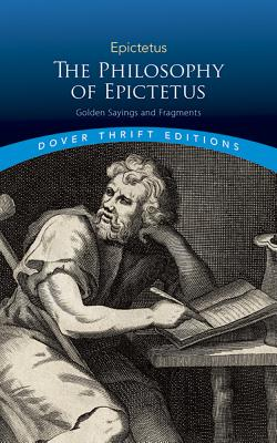 The Philosophy of Epictetus: Golden Sayings and Fragments (Dover Thrift Editions), Epictetus