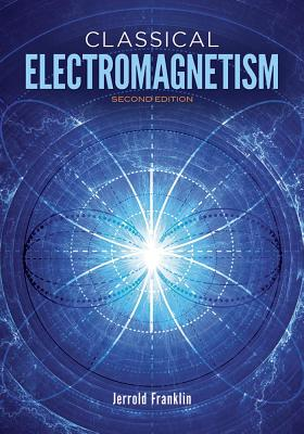 Classical Electromagnetism: Second Edition (Dover Books on Physics), Franklin, Jerrold