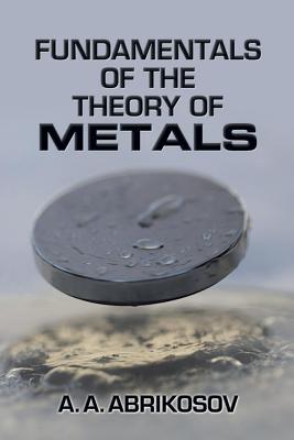 Fundamentals of the Theory of Metals, Abrikosov, A. A.