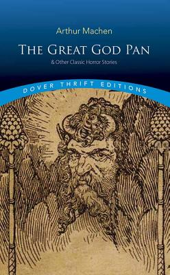 The Great God Pan & Other Classic Horror Stories (Dover Thrift Editions), Arthur Machen