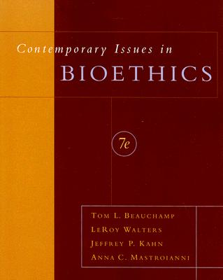 Contemporary Issues in Bioethics, Beauchamp, Tom L.; Walters, LeRoy; Kahn, Jeffrey P.; Mastroianni, Anna C.