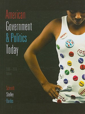 American Government and Politics Today 2009-2010 Edition, Steffen W. Schmidt (Author), Mack C. Shelley (Author), Barbara A. Bardes (Author)