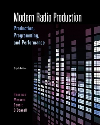 Modern Radio Production: Production Programming & Performance (Wadsworth Series in Broadcast and Production), Carl Hausman, Frank Messere, Lewis B. O'Donnell, Philip Benoit